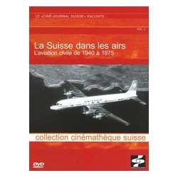 La Suisse dans les airs - L'aviation civile de 1940 à 1975